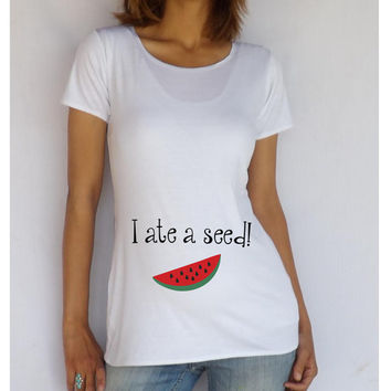 """Funny maternity Shirt """" I ate a seed! """" with watermelon- maternity clothes maternity tee"""