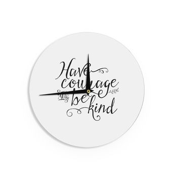 "Noonday Designs ""Have Courage And Be Kind"" Black White Wall Clock"