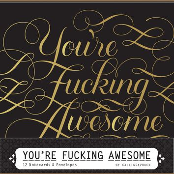 You're Fucking Awesome Notecards In Gold Foil-Stamped Calligraphy