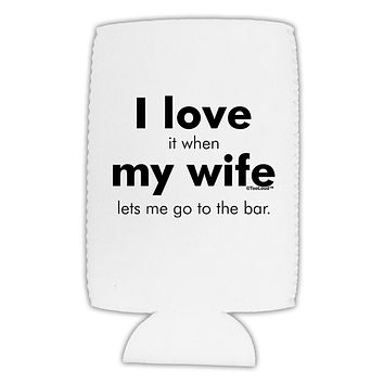 I Love My Wife - Bar Collapsible Neoprene Tall Can Insulator by TooLoud