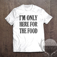 im only here for the food tshirt- unisex tshirt- food t-shirt- funny tshirt- pizza tshirt- im only here for the food- chef tshirt- food porn