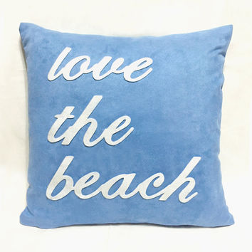 Love The Beach Blue And White Decorative Pillow Cover. 17inch Coastal Pillow. Modern Typography Cushion Cover. Hand Cut Felt Appliques