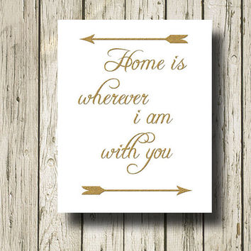Home is wherever i am with you inspirational quotes Golden Print Poster Printable Instant Download Digital Art Wall Art Home Decor G055