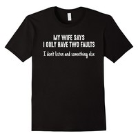 My Wife Says I Only Have Two Faults Shirt