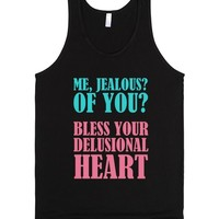 ME?JEALOUS OF YOU? BLESS YOUR DELUSIONAL HEART | Tank Top | SKREENED
