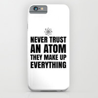 NEVER TRUST AN ATOM THEY MAKE UP EVERYTHING iPhone & iPod Case by CreativeAngel