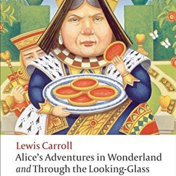 Alice's Adventures in Wonderland and Through the Looking-Glass and What Alice Found There Oxford World's Classics