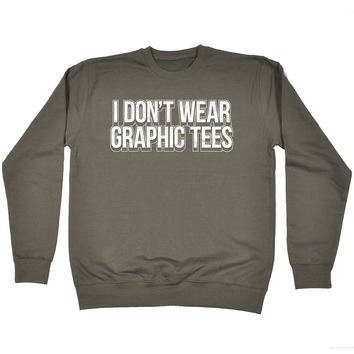 123t USA I Don't Wear Graphic Tees Funny Sweatshirt