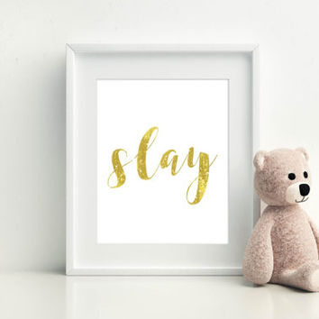 Beyonce QUOTE SLAY print;PRINTABLE art;slay gold;home decorl;girls room print;girls room decor;gold print;digital prints;instant download