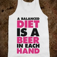 A BALANCED DIET IS A BEER IN EACH HAND
