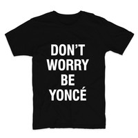 Don't Worry Beyonce, Unisex T-Shirt