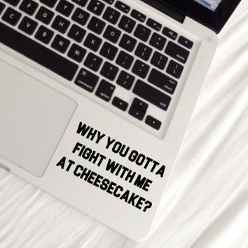 Why you gotta fight with me at cheesecake? decal/ laptop sticker/ drake/ Decal