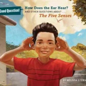 How Does the Ear Hear?: And Other Questions About The Five Senses (Good Question!)