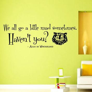 Wall Vinyl Decal Quote Sticker Home Decor Art Mural We all go a little mad sometimes. Haven't you? Alice in Wonderland Z327