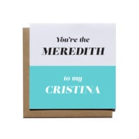 Meredith to my Cristina - Grey's Anatomy Greeting Card