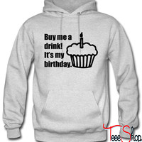 Buy me a drink! It's my birthday hoodie