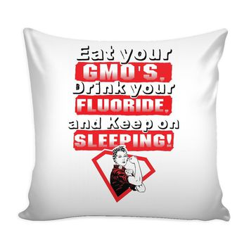 Conspiracy Theory Graphic Pillow Cover  Eat Your GMOs Drink Your Flouride And