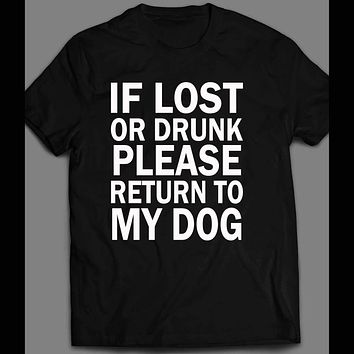 IF LOST OR DRUNK PLEASE RETURN TO DOG FUNNY T-SHIRT