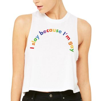 I Slay Because I'm Gay Pride Tank Top Racer Crop