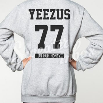Yeezus 77 Sweatshirt Kanye West Uh Huh Honey DOB Sweater Grey Women Jumper Shirt Unisex T-Shirt Size S M L