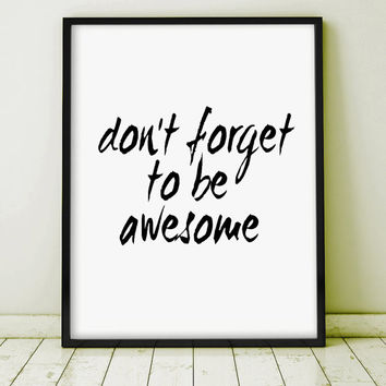 "Typography ""Don't Forget To Be Awesome"" Quote  Poster Art Digital Giclee Motivational Print Screenprint Letterpress Gallery Wall  PRINTABLE"