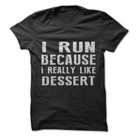I Run Because I Like Dessert