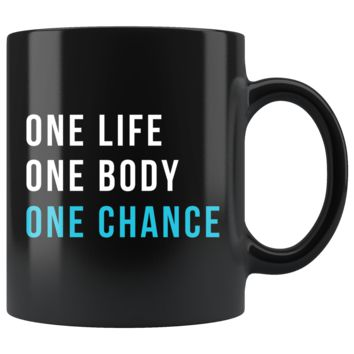 One Life One Body One Chance 11oz Black Mug