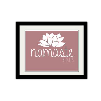 "Namaste Bitches. Funny Yoga Poster. Silly Yoga Poster. Typography. Lotus. Flower.8.5x11"" Print."