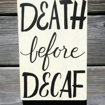 Death Before Decaf Brown Coffee Station Reclaimed Wood Hand Painted Sign