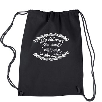 She Believed She Could, But She Was Tired Drawstring Backpack
