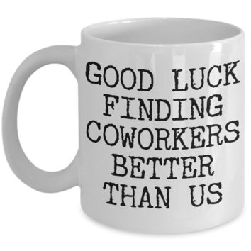 Coworker Leaving Gifts Good Luck Finding Coworkers Better Than Us Coffee Mug Ceramic Coffee Cup