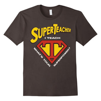 Super Teacher TShirt - I Teach - What's Your Superpower
