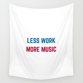 LESS WORK MORE MUSIC Wall Tapestry by Love from Sophie