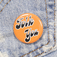 Folk You 1.25 Inch Pin Back Button Badge