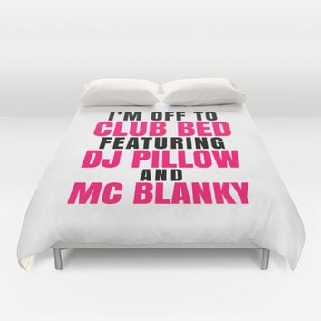 I'm Off to Club Bed Featuring DJ Pillow & MC Blanky Duvet Cover by CreativeAngel