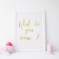 PRINTABLE Art JUSTIN BIEBER Quote,What do you Mean,poster print,what do you mean poster,what do you mean art,what do you mean decor,prints