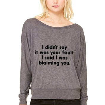 I Didn't Say It Was Your Fault. WOMEN'S FLOWY LONG SLEEVE OFF SHOULDER TEE