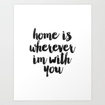 Printable Art,Home Is Wherever I'm With You,Home Sign,Home Decor,Welcome Home,Typography Art Art Print by AlexTypography