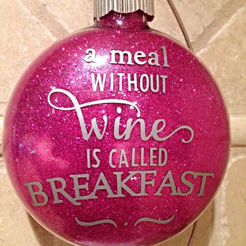 "Glitter Christmas Ornaments - A Meal Without Wine is Called Breakfast - 4"" Glass Ornament"