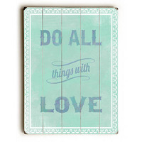 Do All Things With Love by Artist Tracy Wills Wood Sign