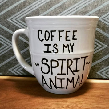 Mug/Cup/Coffee is my spirit animal/Coffee mug/Coffee cup/Gift/Birthday present/Hand painted/Mother's Day gift/Gift for mom/Coffee lover