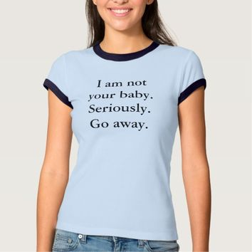 I Am Not Your Baby Women's Ringer T-Shirt
