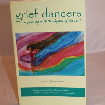 Grief Dancers : A Journey into the Depths of the Soul by Susan Zimmermann (1996,