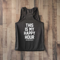 This is My Happy Hour Shirt I Work Out Shirt Tank Top Racerback Racer back T Shirt Top – Size S M L