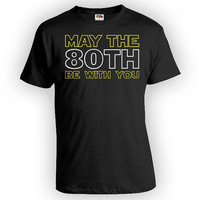 Funny Birthday Shirt 80th Birthday Gifts Bday Present Custom Age Personalized T Shirt May The 80th Be With You Mens Ladies Tee - BG346