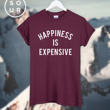 Happiness Is Expensive T-SHIRT unisex top
