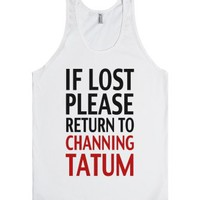 If Lost Please Return To Channing Tatum-Unisex White Tank