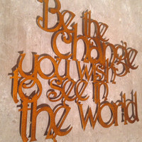 Be the change you want to see in the world - Gandhi Quote - Metal Wall Art - Metal Art - Wall Decor - Wall Art