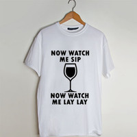 Now Watch Me Sip ' Whip ' Now Watch Me Lay Lay ' Nae Nae ' t shirt men and t shirt women by fashionveroshop