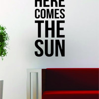 Here Comes the Sun Quote Decal Sticker Wall Vinyl Art Words Decor Gift Music Lyrics The Beatles